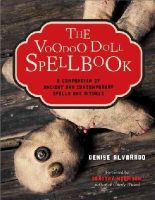 Alvarado, Denise - The Voodoo Doll Spellbook: A Compendium of Ancient and Contemporary Spells and Rituals - 9781578635542 - V9781578635542