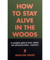 Angier, Bradford - How to Stay Alive in the Woods: A Complete Guide to Food, Shelter and Self-Preservation Anywhere - 9781579122218 - 9781579122218