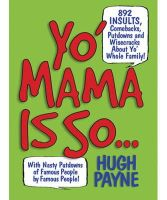 Payne, Hugh - Yo' Mama Is So...: 1,042 Insults, Comebacks, Putdowns, and Wisecracks About Yo' Whole Family! - 9781579127268 - V9781579127268