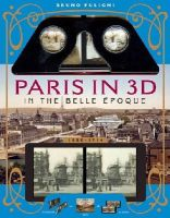 Fuligni, Bruno - Paris in 3D in the Belle Époque: A Book Plus Steroeoscopic Viewer and 34 3D Photos - 9781579129583 - V9781579129583