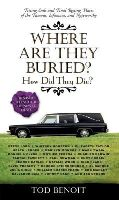 Benoit, Tod - Where Are They Buried?: How Did They Die?  Fitting Ends and Final Resting Places of the Famous, Infamous, and Noteworthy (Revised & Updated) - 9781579129842 - V9781579129842
