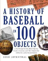 Leventhal, Josh - History of Baseball in 100 Objects - 9781579129910 - V9781579129910