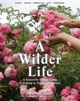 Maddy, Celestine - Wilder Life: A Season-by-Season Guide to Getting in Touch with Nature - 9781579655938 - V9781579655938