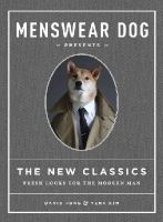 Fung, David, Kim, Yena - Menswear Dog Presents the New Classics: Fresh Looks for the Modern Man - 9781579656164 - V9781579656164