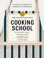 Cayne, Alison - The Haven's Kitchen Cooking School: Recipes and Inspiration to Build a Lifetime of Confidence in the Kitchen - 9781579656737 - V9781579656737