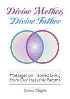 D'Ingillo, Donna - Divine Mother, Divine Father: Teachings on Inspired Living from Our Heavenly Parents - 9781579830472 - V9781579830472