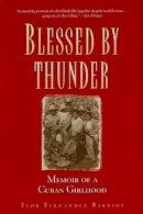 Barrios, Flor Fernandez - Blessed by Thunder: Memoir of a Cuban Girlhood - 9781580050210 - KEX0236900