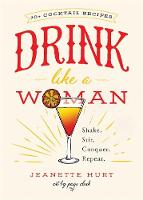 Hurt, Jeanette - Drink Like a Woman: Shake. Stir. Conquer. Repeat. - 9781580056281 - V9781580056281