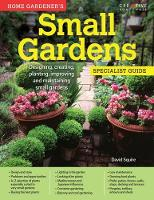 Squire, David - Home Gardener's Small Gardens: Designing, Creating, Planting, Improving and Maintaining Small Gardens - 9781580117784 - V9781580117784