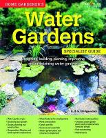 A & G Bridgewater - Home Gardener's Water Gardens: Designing, Building, Planting, Improving and Maintaining Water Gardens - 9781580117821 - V9781580117821