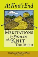 Pearl-McPhee, Stephanie - At Knit's End: Meditations for Women Who Knit Too Much - 9781580175890 - V9781580175890