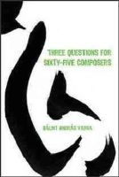 Varga, Bálint András - Three Questions for Sixty-Five Composers (Eastman Studies in Music) - 9781580463799 - V9781580463799