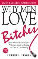 Argov, Sherry - Why Men Love Bitches: From Doormat to Dreamgirl - A Woman's Guide to Holding Her Own in a Relationship - 9781580627566 - 9781580627566