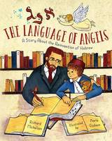 Michelson, Richard - The Language of Angels: A Story About the Reinvention of Hebrew - 9781580896368 - V9781580896368