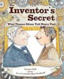 Slade, Suzanne - The Inventor's Secret: What Thomas Edison Told Henry Ford - 9781580896672 - V9781580896672