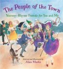 Marks, Alan - The People of the Town: Nursery-Rhyme Friends for You and Me - 9781580897266 - V9781580897266
