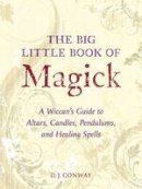 Conway, D. J. - The Big Little Book of Magick. A Wiccan's Guide to Altars, Candles, Pendulums, and Healing Spells.  - 9781580910057 - V9781580910057
