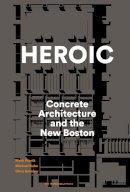 Pasnik, Mark, Grimley, Chris, Kubo, Michael - Heroic: Concrete Architecture and the New Boston - 9781580934244 - V9781580934244