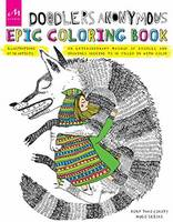 Tako, Rony, Seijas, Hugo - Doodlers Anonymous Epic Coloring Book: An Extraordinary Mashup of Doodles and Drawings Begging to be Filled in with Color - 9781580934633 - V9781580934633
