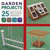 Marshall, Roger - Garden Projects: 25 Easy-to-Build Wood Structures & Ornaments - 9781581572117 - KKD0003336