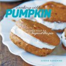 Sunshine, Averie - Cooking with Pumpkin: Recipes That Go Beyond the Pie - 9781581572681 - V9781581572681