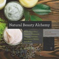 Maacaron, Fifi M. - Natural Beauty Alchemy: Make Your Own Organic Cleansers, Creams, Serums, Shampoos, Balms, and More (Countryman Know How) - 9781581572728 - V9781581572728
