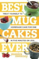 Sweeney, Monica - Best Mug Cakes Ever: Treat Yourself to Homemade Cake for One In Five Minutes or Less - 9781581572735 - V9781581572735