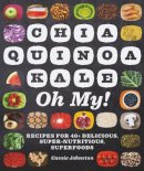 Johnston, Cassie - Chia, Quinoa, Kale, Oh My!: Recipes for 40+ Delicious, Super-Nutritious, Superfoods - 9781581572742 - V9781581572742