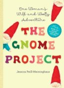 Peill-Meininghaus, Jessica - The Gnome Project: One Woman's Wild and Woolly Adventure - 9781581572865 - V9781581572865