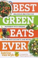 Van Wyk, Katrine - Best Green Eats Ever: Delicious Recipes for Nutrient-Rich Leafy Greens, High in Antioxidants and More (Best Ever) - 9781581572872 - V9781581572872