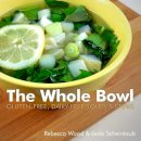 Wood, Rebecca, Scheintaub, Leda - The Whole Bowl: Gluten-free, Dairy-free Soups & Stews - 9781581572919 - V9781581572919