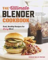 Ffrench, Rebecca - The Ultimate Blender Cookbook: Fast, Healthy Recipes for Every Meal - 9781581572957 - V9781581572957