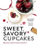 Riede, Alison - Sweet, Savory, and Sometimes Boozy Cupcakes - 9781581572971 - V9781581572971