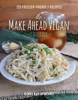 McMeans, Ginny Kay - The Make Ahead Vegan Cookbook - 9781581573046 - V9781581573046
