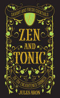 Aron, Jules - Zen and Tonic: Savory and Fresh Cocktails for the Enlightened Drinker - 9781581573077 - V9781581573077