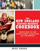 Urban, Michael - The New England Seafood Markets Cookbook: Recipes from the Best Lobster Pounds, Clam Shacks, and Fishmongers - 9781581573244 - V9781581573244