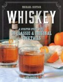 Dietsch, Michael - Whiskey: A Spirited Story with 75 Classic and Original Cocktails - 9781581573251 - V9781581573251