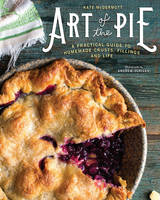 McDermott, Kate - Art of the Pie: A Practical Guide to Homemade Crusts, Fillings, and Life - 9781581573275 - V9781581573275