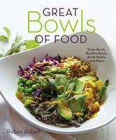 Asbell, Robin - Great Bowls of Food: Grain Bowls, Buddha Bowls, Broth Bowls, and More - 9781581573381 - V9781581573381