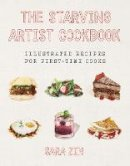 Zin, Sara - The Starving Artist Cookbook: Illustrated Recipes for First-Time Cooks - 9781581573534 - V9781581573534