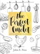 Finn, John E. - The Perfect Omelet. Essential Recipes for the Home Cook.  - 9781581573664 - V9781581573664