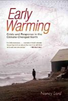 Lord, Nancy - Early Warming: Crisis and Response in the Climate-Changed North - 9781582434490 - KRA0011252