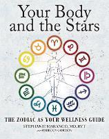 Marango MD, Stephanie, Gordon, Rebecca - Your Body and the Stars: The Zodiac As Your Wellness Guide - 9781582704906 - V9781582704906