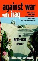 Barbara Olshansky, Jennie Green, Michael Ratner - Against War with Iraq: An Anti-war Primer (Open Media Pamphlet Series) - 9781583225912 - KSG0005616
