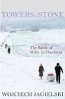 Jagielski, Wojciech - Towers of Stone: The Battle of Wills in Chechnya - 9781583229002 - V9781583229002