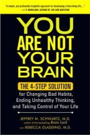 Schwartz, Jeffrey M., M.D; Gladding, Rebecca, M.D - You Are Not Your Brain - 9781583334836 - V9781583334836