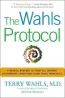 Wahls M.D., Terry, Adamson, Eve - The Wahls Protocol: A Radical New Way to Treat All Chronic Autoimmune Conditions Using Paleo Principles - 9781583335543 - V9781583335543
