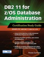 Lawson, Susan - DB2 11 for z/OS Database Administration: Certification Study Guide (DB2 DBA Certification) - 9781583473979 - V9781583473979