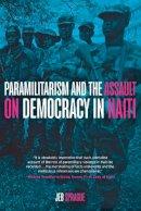 Sprague, Jeb - Paramilitarism and the Assault on Democracy in Haiti - 9781583673003 - V9781583673003