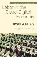 Huws, Ursula - Labor in the Global Digital Economy: The Cybertariat Comes of Age - 9781583674635 - V9781583674635